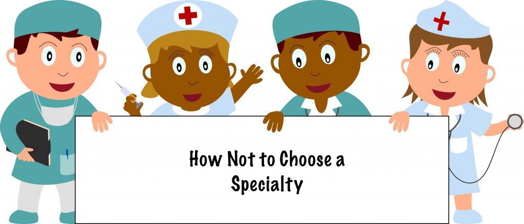 How NOT to Choose a Specialty